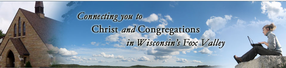 Connecting you to Christ and Congregations in Wisconsin's Fox Valley